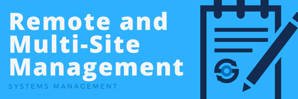 Remote and Multi-Site Management